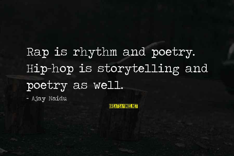 Mcr Killjoy Sayings By Ajay Naidu: Rap is rhythm and poetry. Hip-hop is storytelling and poetry as well.