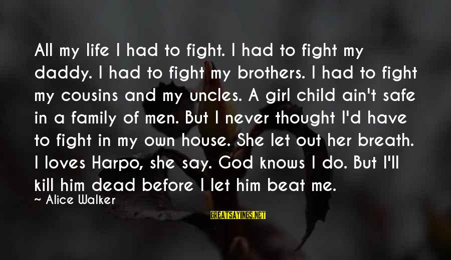 Me And My Cousin Sayings By Alice Walker: All my life I had to fight. I had to fight my daddy. I had
