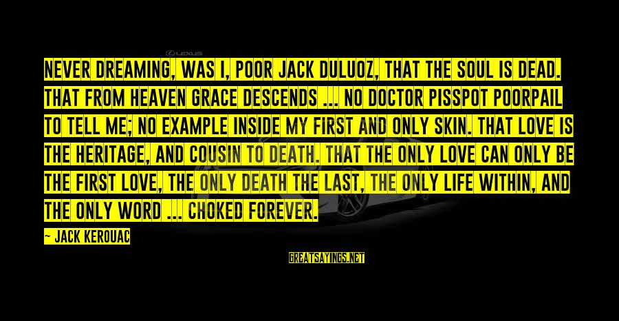 Me And My Cousin Sayings By Jack Kerouac: Never dreaming, was I, poor Jack Duluoz, that the soul is dead. That from Heaven
