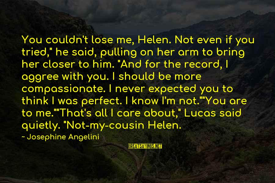 "Me And My Cousin Sayings By Josephine Angelini: You couldn't lose me, Helen. Not even if you tried,"" he said, pulling on her"