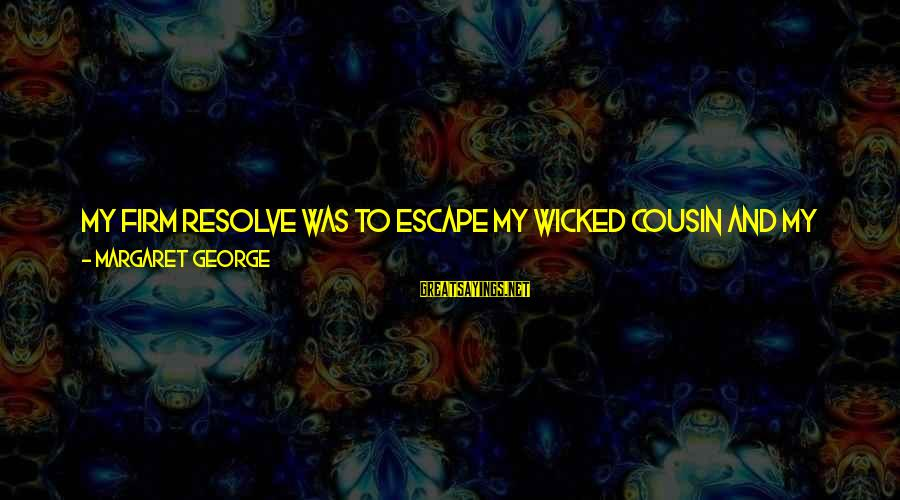 Me And My Cousin Sayings By Margaret George: My firm resolve was to escape my wicked cousin and my English captors. But the