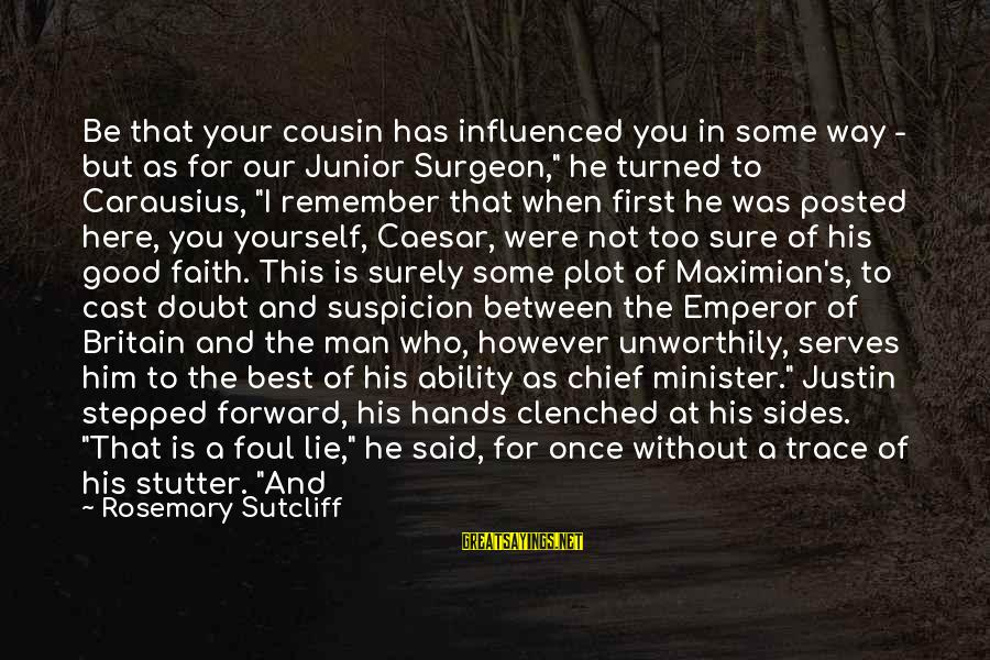 Me And My Cousin Sayings By Rosemary Sutcliff: Be that your cousin has influenced you in some way - but as for our