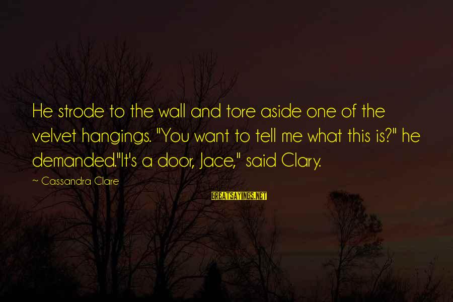 """Me And You Sayings By Cassandra Clare: He strode to the wall and tore aside one of the velvet hangings. """"You want"""