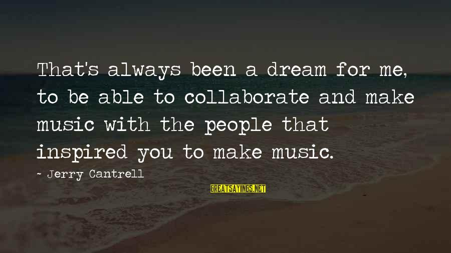 Me And You Sayings By Jerry Cantrell: That's always been a dream for me, to be able to collaborate and make music