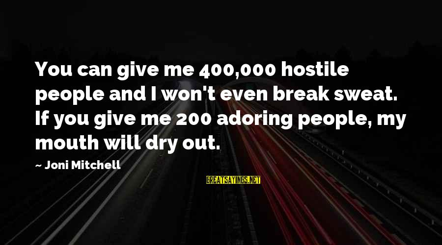 Me And You Sayings By Joni Mitchell: You can give me 400,000 hostile people and I won't even break sweat. If you