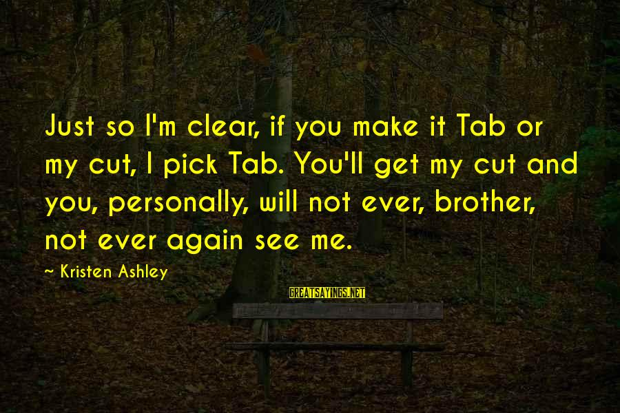 Me And You Sayings By Kristen Ashley: Just so I'm clear, if you make it Tab or my cut, I pick Tab.