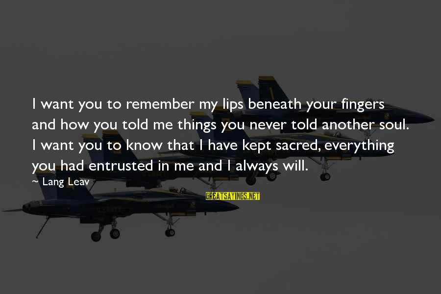 Me And You Sayings By Lang Leav: I want you to remember my lips beneath your fingers and how you told me