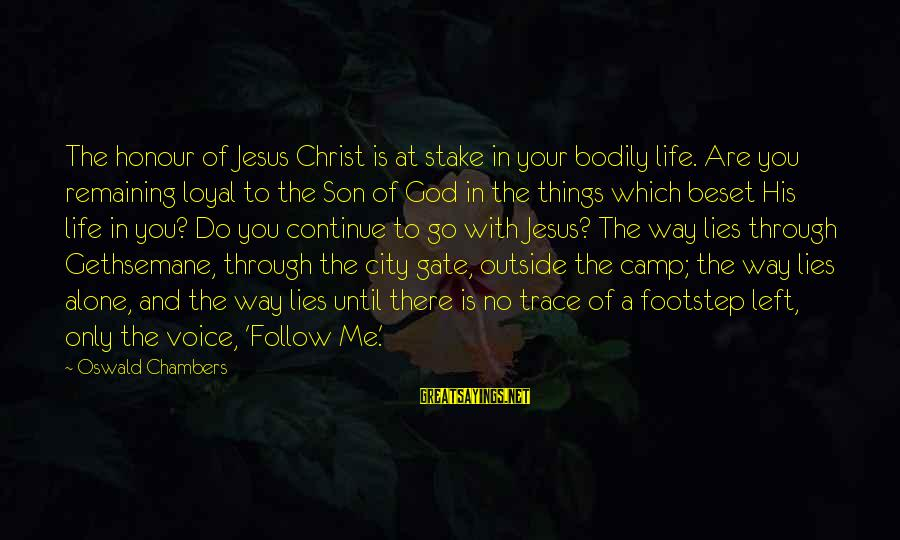 Me And You Sayings By Oswald Chambers: The honour of Jesus Christ is at stake in your bodily life. Are you remaining