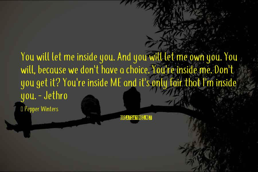 Me And You Sayings By Pepper Winters: You will let me inside you. And you will let me own you. You will,