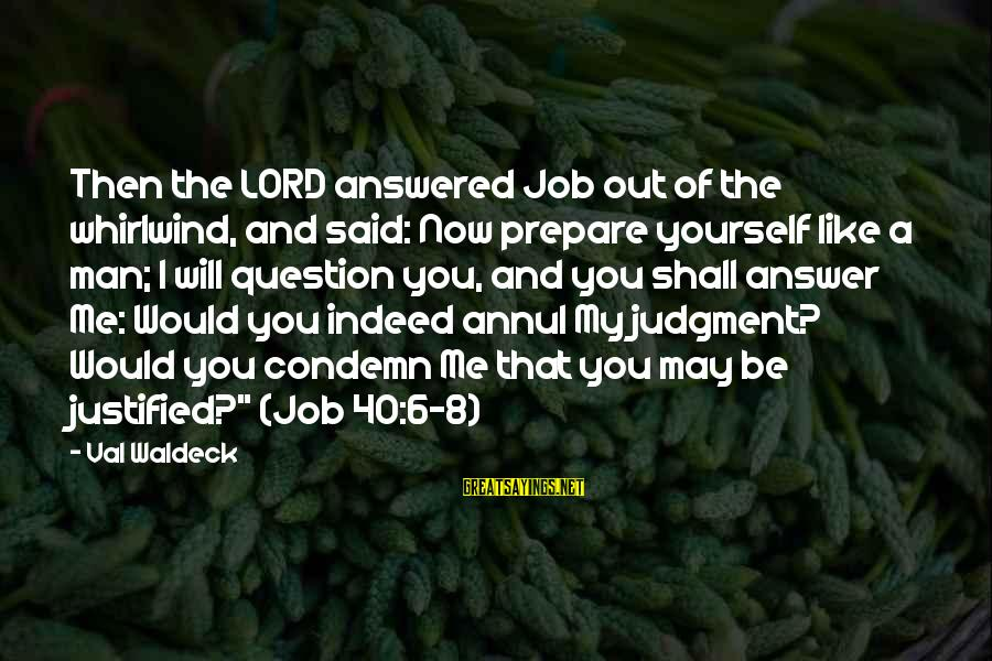 Me And You Sayings By Val Waldeck: Then the LORD answered Job out of the whirlwind, and said: Now prepare yourself like
