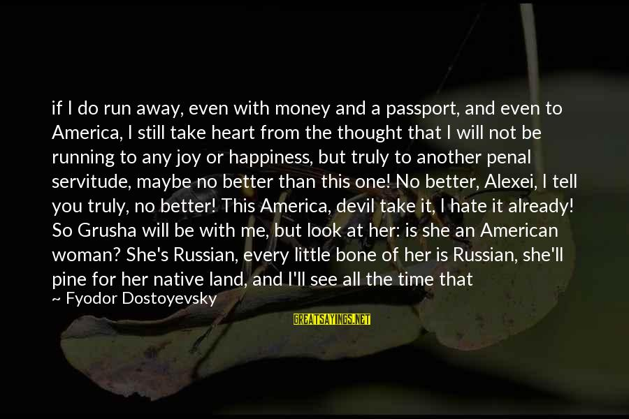 Me Better Than You Sayings By Fyodor Dostoyevsky: if I do run away, even with money and a passport, and even to America,