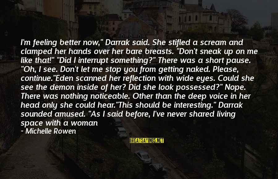"""Me Better Than You Sayings By Michelle Rowen: I'm feeling better now,"""" Darrak said. She stifled a scream and clamped her hands over"""