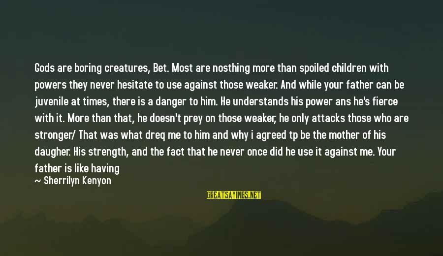 Me Better Than You Sayings By Sherrilyn Kenyon: Gods are boring creatures, Bet. Most are nosthing more than spoiled children with powers they