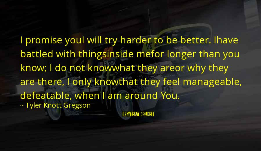 Me Better Than You Sayings By Tyler Knott Gregson: I promise youI will try harder to be better. Ihave battled with thingsinside mefor longer