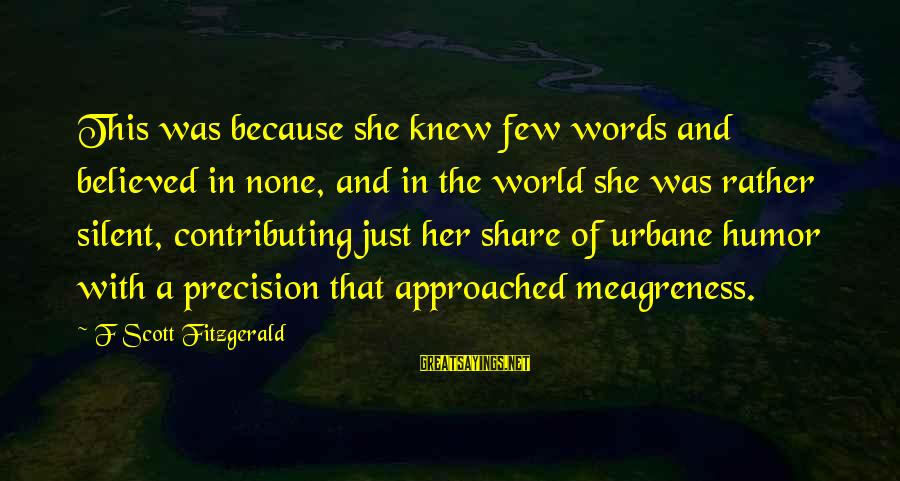 Meagreness Sayings By F Scott Fitzgerald: This was because she knew few words and believed in none, and in the world