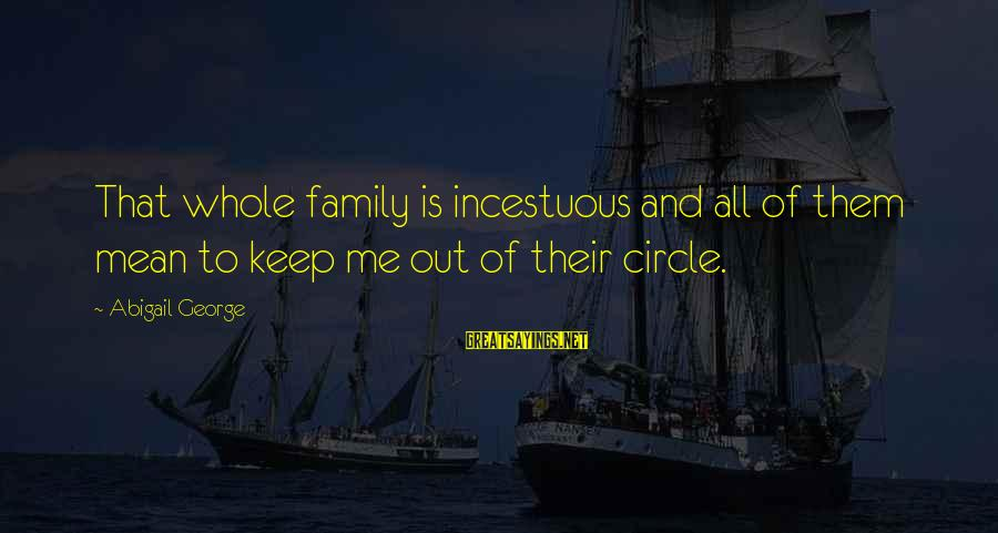 Mean Of Family Sayings By Abigail George: That whole family is incestuous and all of them mean to keep me out of