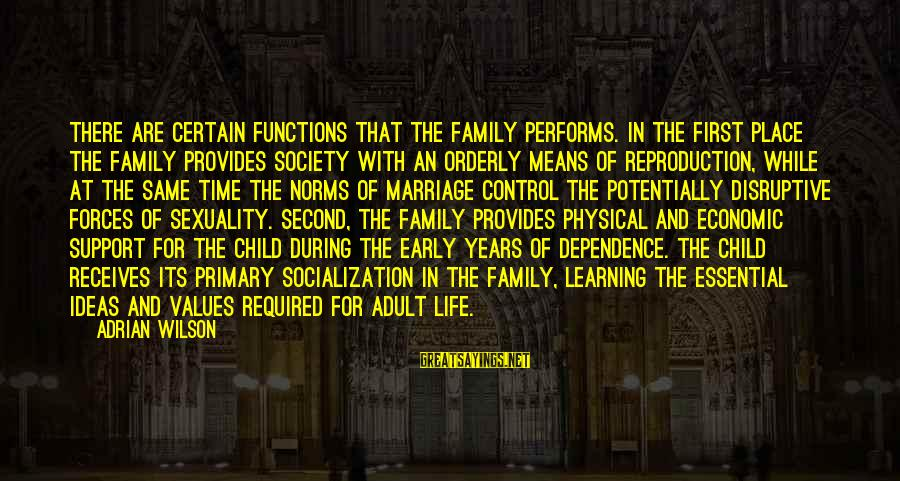 Mean Of Family Sayings By Adrian Wilson: There are certain functions that the family performs. In the first place the family provides