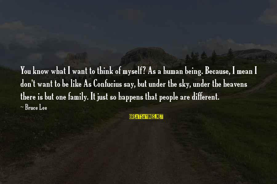 Mean Of Family Sayings By Bruce Lee: You know what I want to think of myself? As a human being. Because, I