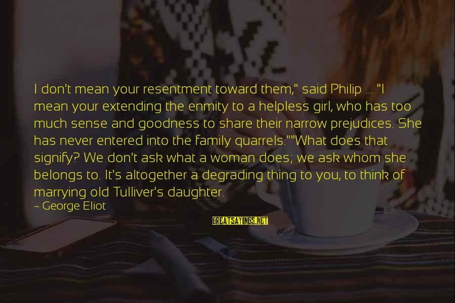 """Mean Of Family Sayings By George Eliot: I don't mean your resentment toward them,"""" said Philip ... """"I mean your extending the"""