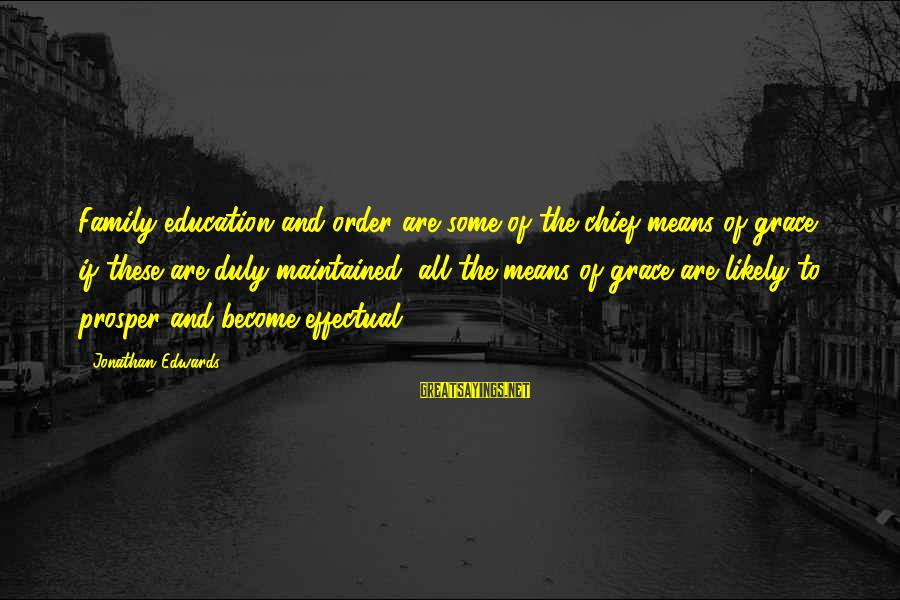 Mean Of Family Sayings By Jonathan Edwards: Family education and order are some of the chief means of grace; if these are