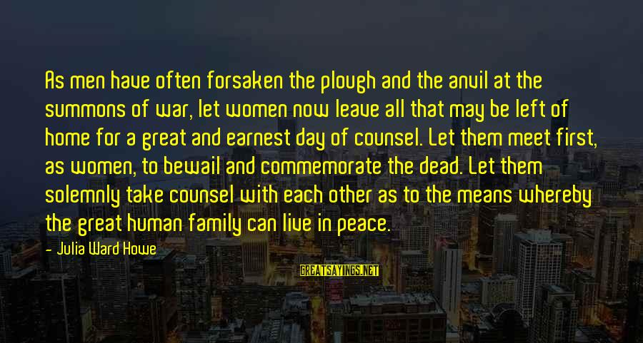 Mean Of Family Sayings By Julia Ward Howe: As men have often forsaken the plough and the anvil at the summons of war,