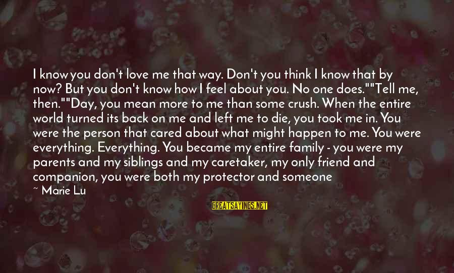 Mean Of Family Sayings By Marie Lu: I know you don't love me that way. Don't you think I know that by