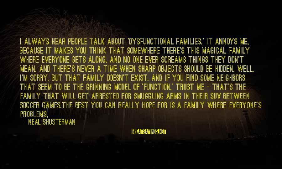 Mean Of Family Sayings By Neal Shusterman: I always hear people talk about 'dysfunctional families.' It annoys me, because it makes you