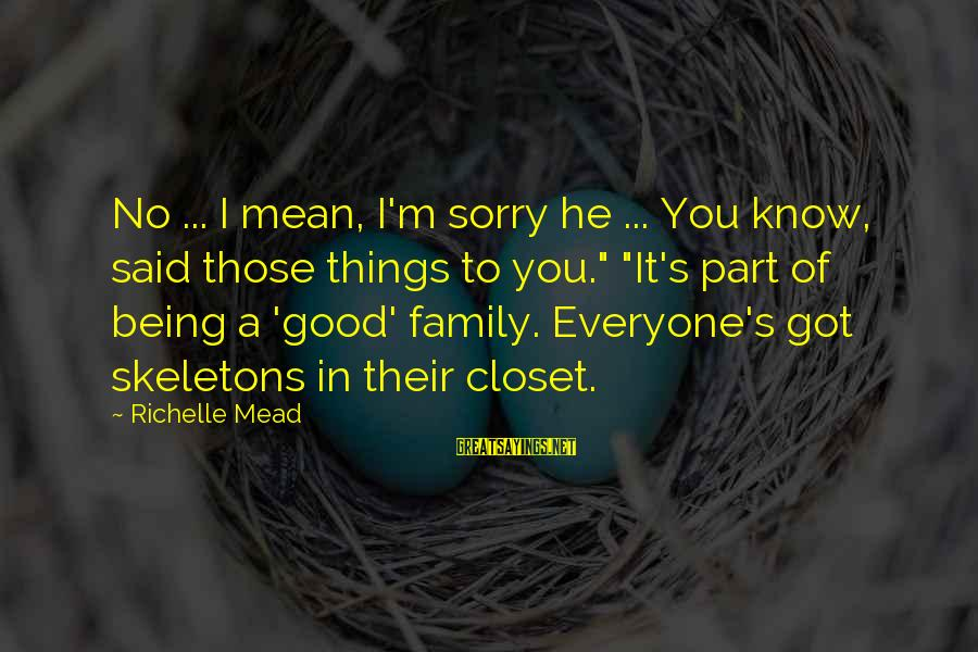 """Mean Of Family Sayings By Richelle Mead: No ... I mean, I'm sorry he ... You know, said those things to you."""""""