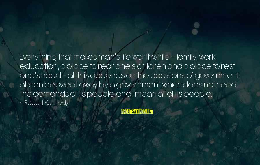 Mean Of Family Sayings By Robert Kennedy: Everything that makes man's life worthwhile - family, work, education, a place to rear one's
