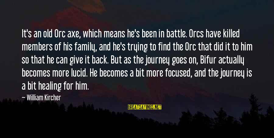 Mean Of Family Sayings By William Kircher: It's an old Orc axe, which means he's been in battle. Orcs have killed members