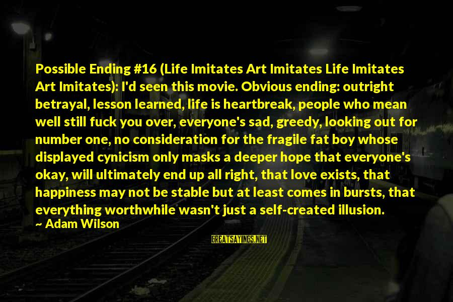 Mean People In Life Sayings By Adam Wilson: Possible Ending #16 (Life Imitates Art Imitates Life Imitates Art Imitates): I'd seen this movie.