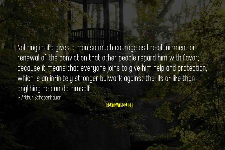 Mean People In Life Sayings By Arthur Schopenhauer: Nothing in life gives a man so much courage as the attainment or renewal of
