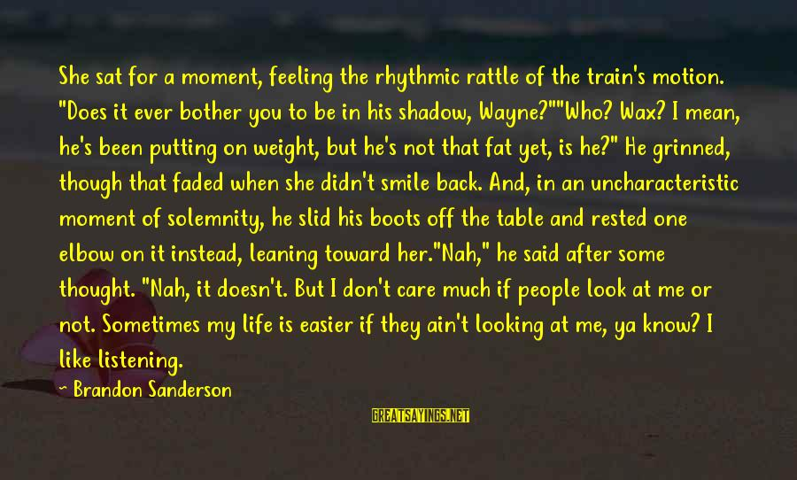 """Mean People In Life Sayings By Brandon Sanderson: She sat for a moment, feeling the rhythmic rattle of the train's motion. """"Does it"""