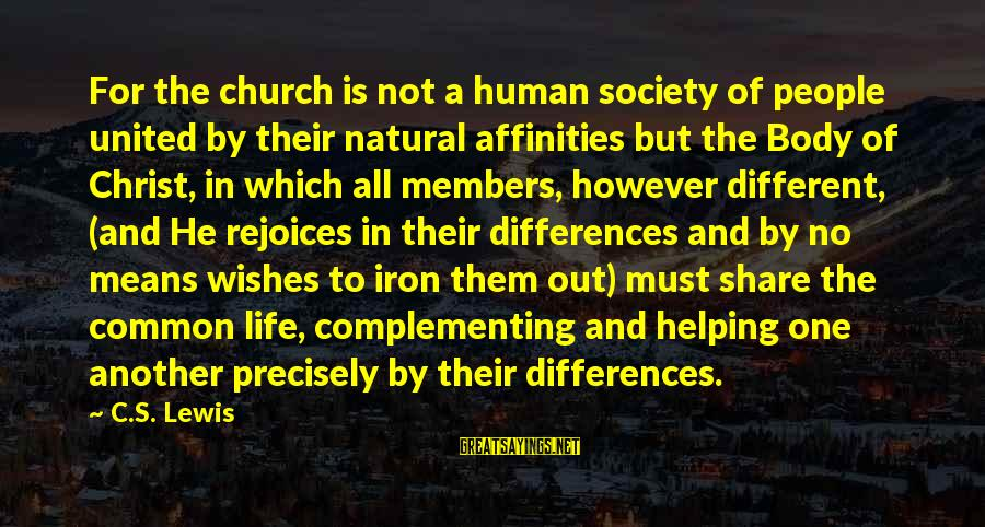 Mean People In Life Sayings By C.S. Lewis: For the church is not a human society of people united by their natural affinities