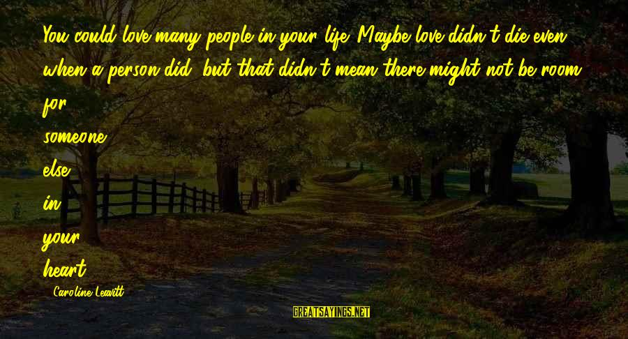 Mean People In Life Sayings By Caroline Leavitt: You could love many people in your life. Maybe love didn't die even when a