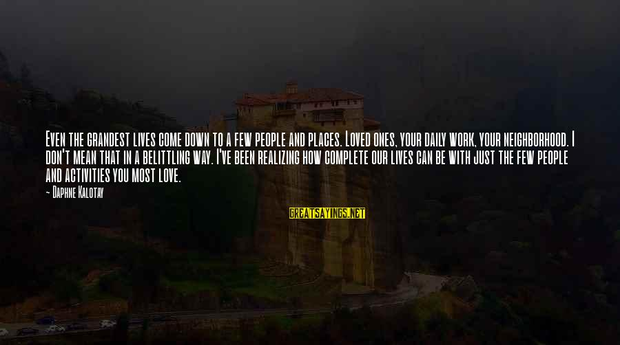 Mean People In Life Sayings By Daphne Kalotay: Even the grandest lives come down to a few people and places. Loved ones, your