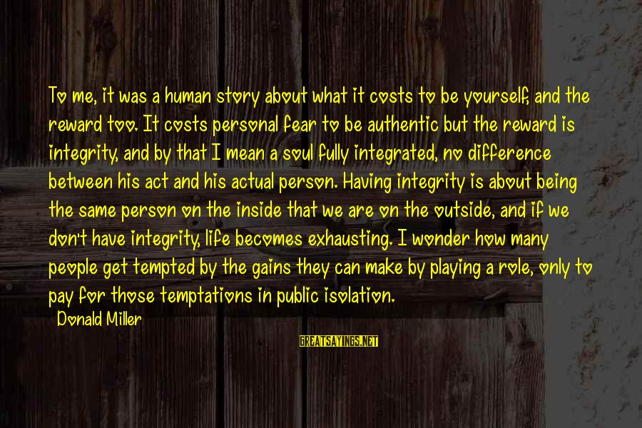 Mean People In Life Sayings By Donald Miller: To me, it was a human story about what it costs to be yourself, and