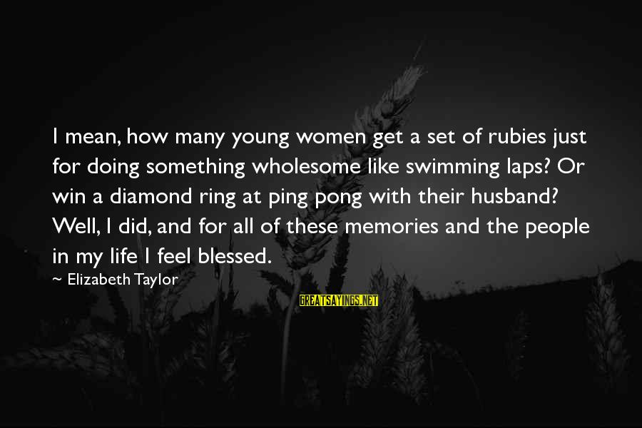 Mean People In Life Sayings By Elizabeth Taylor: I mean, how many young women get a set of rubies just for doing something