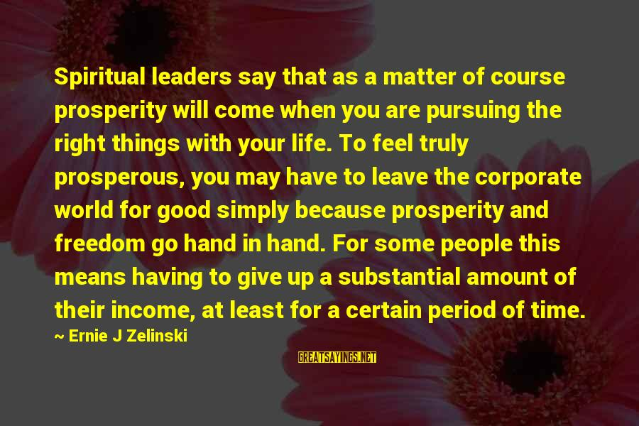 Mean People In Life Sayings By Ernie J Zelinski: Spiritual leaders say that as a matter of course prosperity will come when you are