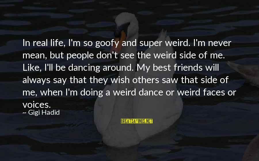 Mean People In Life Sayings By Gigi Hadid: In real life, I'm so goofy and super weird. I'm never mean, but people don't