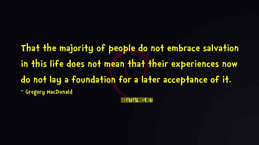 Mean People In Life Sayings By Gregory MacDonald: That the majority of people do not embrace salvation in this life does not mean