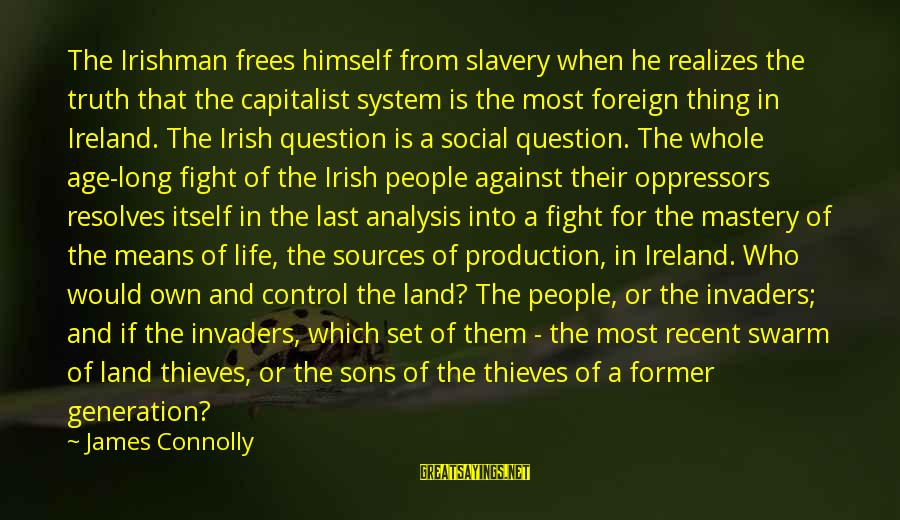 Mean People In Life Sayings By James Connolly: The Irishman frees himself from slavery when he realizes the truth that the capitalist system