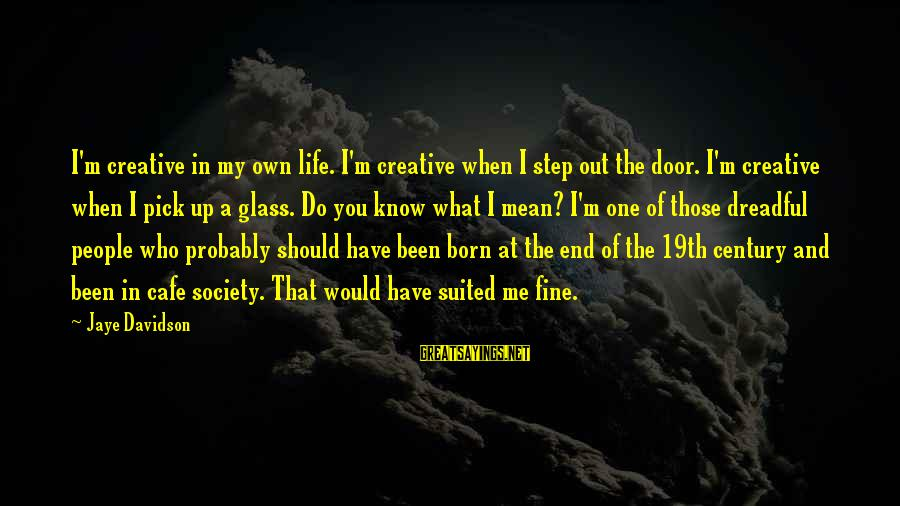 Mean People In Life Sayings By Jaye Davidson: I'm creative in my own life. I'm creative when I step out the door. I'm