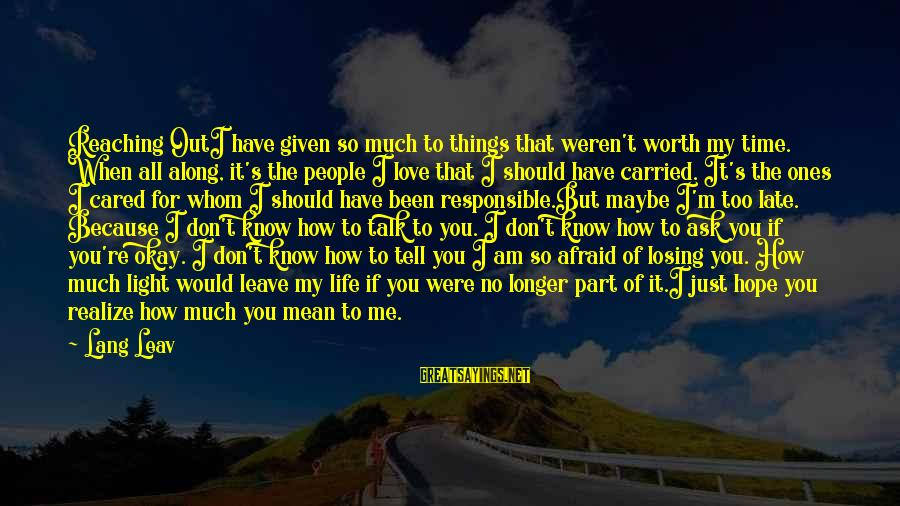 Mean People In Life Sayings By Lang Leav: Reaching OutI have given so much to things that weren't worth my time. When all