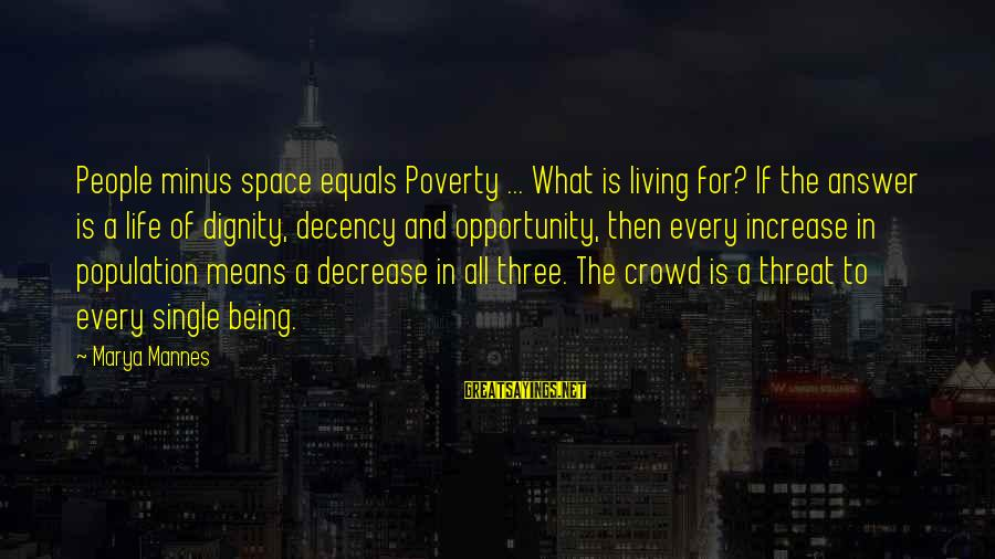 Mean People In Life Sayings By Marya Mannes: People minus space equals Poverty ... What is living for? If the answer is a
