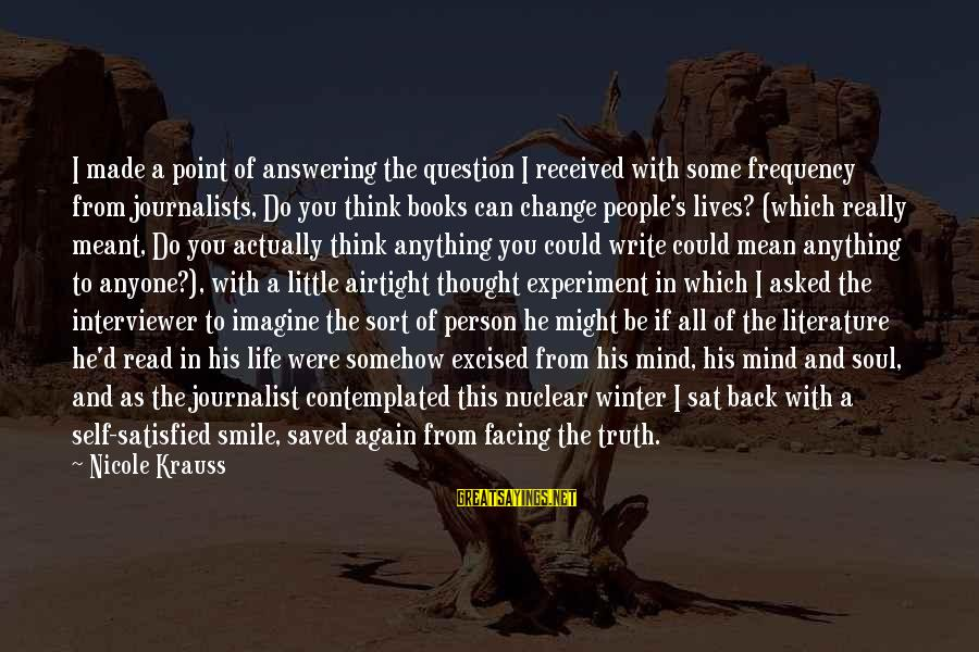 Mean People In Life Sayings By Nicole Krauss: I made a point of answering the question I received with some frequency from journalists,