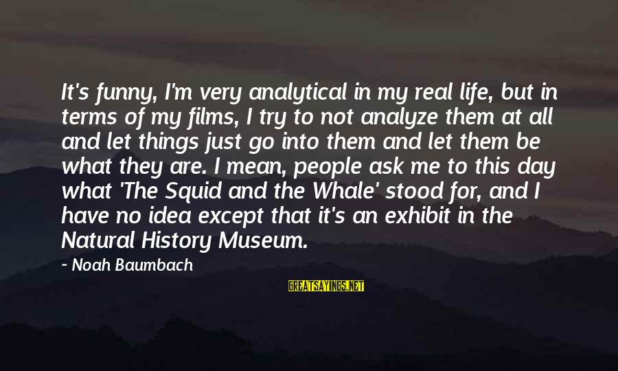 Mean People In Life Sayings By Noah Baumbach: It's funny, I'm very analytical in my real life, but in terms of my films,