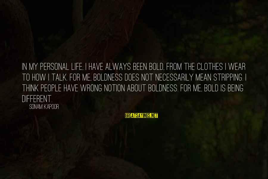 Mean People In Life Sayings By Sonam Kapoor: In my personal life, I have always been bold, from the clothes I wear to