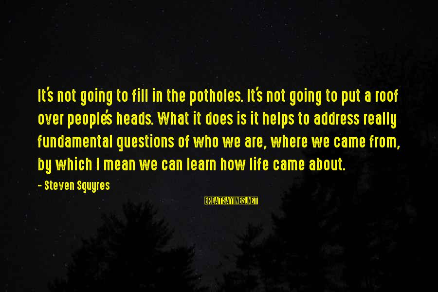 Mean People In Life Sayings By Steven Squyres: It's not going to fill in the potholes. It's not going to put a roof