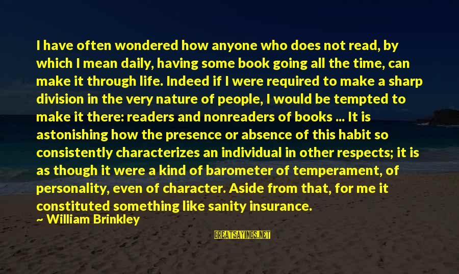 Mean People In Life Sayings By William Brinkley: I have often wondered how anyone who does not read, by which I mean daily,
